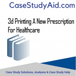3D PRINTING A NEW PRESCRIPTION FOR HEALTHCARE