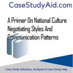 A PRIMER ON NATIONAL CULTURE NEGOTIATING STYLES AND COMMUNICATION PATTERNS