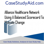 ALLIANCE HEALTHCARE NETWORK USING A BALANCED SCORECARD TO MOTIVATE CHANGE