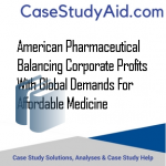 AMERICAN PHARMACEUTICAL BALANCING CORPORATE PROFITS WITH GLOBAL DEMANDS FOR AFFORDABLE MEDICINE