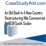 AN OLD BANK IN A NEW COUNTRY RESTRUCTURING NILE COMMERCIAL BANK OF SOUTH SUDAN