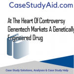 AT THE HEART OF CONTROVERSY GENENTECH MARKETS A GENETICALLY ENGINEERED DRUG