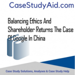 BALANCING ETHICS AND SHAREHOLDER RETURNS THE CASE OF GOOGLE IN CHINA