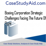BOEING CORPORATION STRATEGIC CHALLENGES FACING THE FUTURE OF FLIGHT