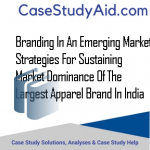 BRANDING IN AN EMERGING MARKET STRATEGIES FOR SUSTAINING MARKET DOMINANCE OF THE LARGEST APPAREL BRAND IN INDIA