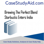 BREWING THE PERFECT BLEND STARBUCKS ENTERS INDIA