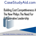 BUILDING COST COMPETITIVENESS AT THE NEW PHILIPS THE NEED FOR COLLABORATIVE LEADERSHIP