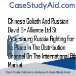 CHINESE GOLIATH AND RUSSIAN DAVID OR ALLIANCE LTD ST PETERSBURG RUSSIA FIGHTING FOR ITS PLACE IN THE DISTRIBUTION CHANNEL ON THE INTERNATIONAL BTB MARKET