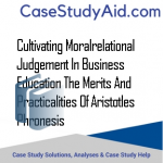 CULTIVATING MORALRELATIONAL JUDGEMENT IN BUSINESS EDUCATION THE MERITS AND PRACTICALITIES OF ARISTOTLES PHRONESIS