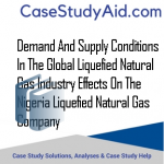 DEMAND AND SUPPLY CONDITIONS IN THE GLOBAL LIQUEFIED NATURAL GAS INDUSTRY EFFECTS ON THE NIGERIA LIQUEFIED NATURAL GAS COMPANY