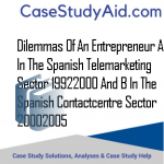 DILEMMAS OF AN ENTREPRENEUR A IN THE SPANISH TELEMARKETING SECTOR 19922000 AND B IN THE SPANISH CONTACTCENTRE SECTOR 20002005