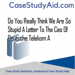 DO YOU REALLY THINK WE ARE SO STUPID A LETTER TO THE CEO OF DEUTSCHE TELEKOM A