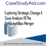 EXPLORING STRATEGIC CHANGE A CASE ANALYSIS OF THE CONOCOPHILLIPS MERGER