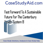 FAST FORWARD TO A SUSTAINABLE FUTURE FOR THE CANTERBURY HEALTH SYSTEM B