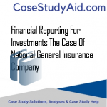 FINANCIAL REPORTING FOR INVESTMENTS THE CASE OF NATIONAL GENERAL INSURANCE COMPANY