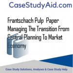 FRANTSCHACH PULP  PAPER MANAGING THE TRANSITION FROM CENTRAL PLANNING TO MARKET ECONOMY