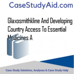 GLAXOSMITHKLINE AND DEVELOPING COUNTRY ACCESS TO ESSENTIAL MEDICINES A
