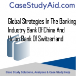 GLOBAL STRATEGIES IN THE BANKING INDUSTRY BANK OF CHINA AND UNION BANK OF SWITZERLAND