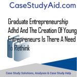 GRADUATE ENTREPRENEURSHIP ADHD AND THE CREATION OF YOUNG ENTREPRENEURS IS THERE A NEED TO RETHINK