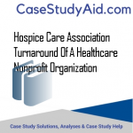 HOSPICE CARE ASSOCIATION TURNAROUND OF A HEALTHCARE NONPROFIT ORGANIZATION