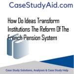 HOW DO IDEAS TRANSFORM INSTITUTIONS THE REFORM OF THE FRENCH PENSION SYSTEM