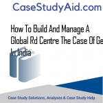 HOW TO BUILD AND MANAGE A GLOBAL RD CENTRE THE CASE OF GE IN INDIA