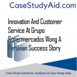 INNOVATION AND CUSTOMER SERVICE AT GRUPO SUPERMERCADOS WONG A PERUVIAN SUCCESS STORY