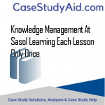 KNOWLEDGE MANAGEMENT AT SASOL LEARNING EACH LESSON ONLY ONCE