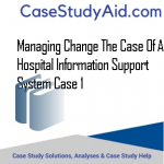 MANAGING CHANGE THE CASE OF A HOSPITAL INFORMATION SUPPORT SYSTEM CASE 1