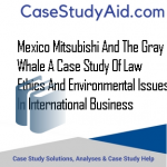MEXICO MITSUBISHI AND THE GRAY WHALE A CASE STUDY OF LAW ETHICS AND ENVIRONMENTAL ISSUES IN INTERNATIONAL BUSINESS