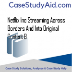 NETFLIX INC STREAMING ACROSS BORDERS AND INTO ORIGINAL CONTENT B