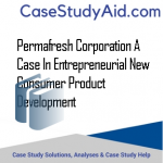 PERMAFRESH CORPORATION A CASE IN ENTREPRENEURIAL NEW CONSUMER PRODUCT DEVELOPMENT