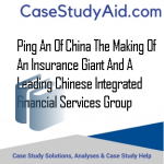 PING AN OF CHINA THE MAKING OF AN INSURANCE GIANT AND A LEADING CHINESE INTEGRATED FINANCIAL SERVICES GROUP