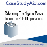 REFORMING THE NIGERIA POLICE FORCE THE ROLE OF OPERATIONS STRATEGY