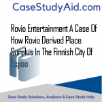 ROVIO ENTERTAINMENT A CASE OF HOW ROVIO DERIVED PLACE SURPLUS IN THE FINNISH CITY OF ESPOO