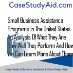 SMALL BUSINESS ASSISTANCE PROGRAMS IN THE UNITED STATES AN ANALYSIS OF WHAT THEY ARE HOW WELL THEY PERFORM AND HOW WE CAN LEARN MORE ABOUT THEM