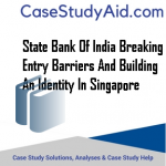 STATE BANK OF INDIA BREAKING ENTRY BARRIERS AND BUILDING AN IDENTITY IN SINGAPORE