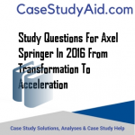 STUDY QUESTIONS FOR AXEL SPRINGER IN 2016 FROM TRANSFORMATION TO ACCELERATION