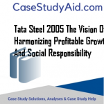 TATA STEEL 2005 THE VISION OF HARMONIZING PROFITABLE GROWTH AND SOCIAL RESPONSIBILITY