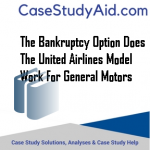 THE BANKRUPTCY OPTION DOES THE UNITED AIRLINES MODEL WORK FOR GENERAL MOTORS