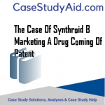 THE CASE OF SYNTHROID B MARKETING A DRUG COMING OF PATENT