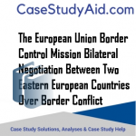 THE EUROPEAN UNION BORDER CONTROL MISSION BILATERAL NEGOTIATION BETWEEN TWO EASTERN EUROPEAN COUNTRIES OVER BORDER CONFLICT
