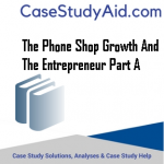 THE PHONE SHOP GROWTH AND THE ENTREPRENEUR PART A