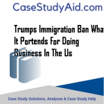 TRUMPS IMMIGRATION BAN WHAT IT PORTENDS FOR DOING BUSINESS IN THE US