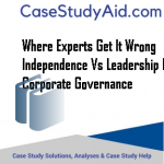 WHERE EXPERTS GET IT WRONG INDEPENDENCE VS LEADERSHIP IN CORPORATE GOVERNANCE
