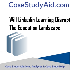 WILL LINKEDIN LEARNING DISRUPT THE EDUCATION LANDSCAPE Case